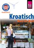 Reise Know-How Sprachführer Kroatisch - Wort für Wort: Kauderwelsch-Band 98