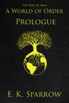 A World Of Order The Rise Of Man Book One PROLOGUE