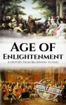 Age Of Enlightenment A History From Beginning To End