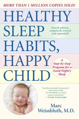 Healthy Sleep Habits, Happy Child, 4th Edition - Marc Weissbluth, M.D. book