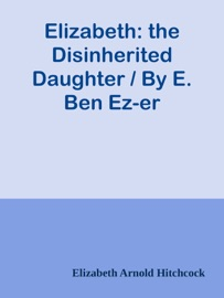Elizabeth The Disinherited Daughter By E Ben Ez Er