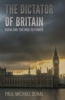 Paul Michael Dubal - The Dictator of Britain Book One: The Rise to Power artwork