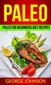Paleo: Paleo For Beginners Diet Recipes