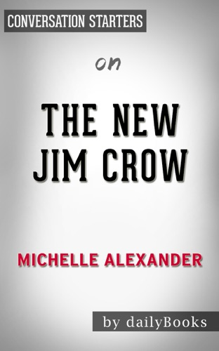 Daily Books - The New Jim Crow: Mass Incarceration in the Age of Colorblindness by Michelle Alexander: Conversation Starters