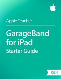 GarageBand for iPad Starter Guide iOS 9 - Apple Education Book
