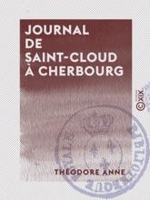 Journal de Saint-Cloud à Cherbourg - Ou Récit de ce qui s'est passé à la suite du roi Charles X, du 26 juillet au 16 août 1830