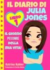 Il Diario Di Julia Jones - Libro 1 Il Giorno Peggiore Della Mia Vita