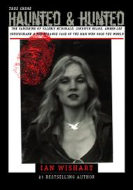 Haunted & Hunted True Crime: The Vanishing of Valerie McDonald, Jennifer Beard, Amber-Lee Cruickshank & The Strange Case of the Man Who Sold The World book