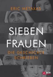 Sieben Frauen, die Geschichte schrieben PDF Download
