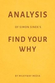 ANALYSIS OF SIMON SINEK'S FIND YOUR WHY BY MILKYWAY MEDIA