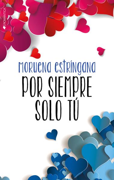 Por siempre solo tú by Moruena Estríngana