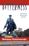Bitterness An African Novel From Zambia