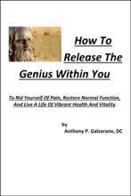 How To Release The Genius Within You To Rid Yourself Of Pain, Restore Normal Function, And Live A Life Of Vibrant Health And Vitality