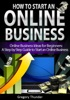 How to Start an Online Business: Online Business Ideas for Beginners: A Step by Step Guide to Start an Online Business