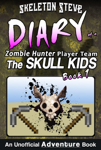 Diary of a Zombie Hunter Player Team 'The Skull Kids': Book 1