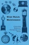 Wrist Watch Maintenance - Correcting Balances Hairsprings And Pivots