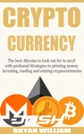 Cryptocurrency The Best Altcoins To Look Out For In 2018 With Profound Strategies To Printing Money Investing Trading And Mining Cryptocurrencies