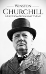 Winston Churchill A Life From Beginning To End
