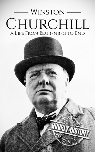 Hourly History - Winston Churchill: A Life From Beginning to End