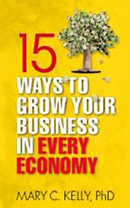 15 Ways to Grow Your Business in Every Economy da Mary Kelly