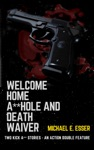 Welcome Home Ahole And Death Waiver Two Kick A Stories