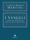I Vangeli. Esercizi spirituali per la vita cristiana