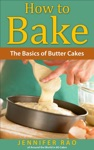 How To Bake The Basics Of Butter Cakes