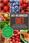 Anti-Inflammatory Diet The Ultimate Beginners Guide To Ending Inflammation And Living A Pain-Free Life