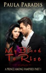 My Blood To Rise A Prince Among Vampires Part 1