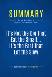 Summary: It's Not the Big That Eat the Small … It's the Fast That Eat the Slow