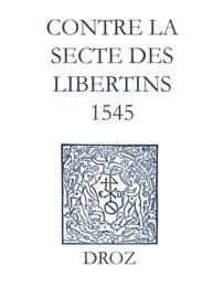 RECUEIL DES OPUSCULES 1566. CONTRE LA SECTE DES LIBERTINS (1545)