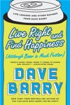 Live Right And Find Happiness Although Beer Is Much Faster