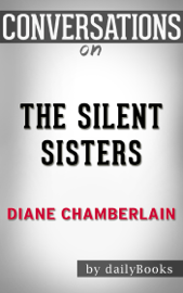 The Silent Sisters: A Novel by Diane Chamberlain Conversation Starters book