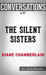 The Silent Sisters: A Novel by Diane Chamberlain  Conversation Starters Summary