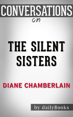 The Silent Sisters: A Novel by Diane Chamberlain  Conversation Starters - Daily Books book