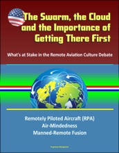 The Swarm, the Cloud, and the Importance of Getting There First: What's at Stake in the Remote Aviation Culture Debate, Remotely Piloted Aircraft (RPA), Air-Mindedness, Manned-Remote Fusion