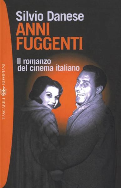 Anni fuggenti. Il romanzo del cinema italiano