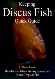 KEEPING DISCUS FISH QUICK GUIDE