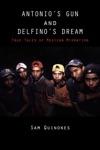 Antonios Gun And Delfinos Dream True Tales Of Mexican Migration