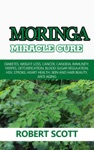 Moringa Miracle Cure Diabetes Weight Loss Cancer Candida Immunity Herpes Detoxification Blood Sugar Regulation HSV Stroke Heart Health Skin And Hair Beauty Anti-Aging