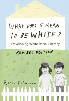 What Does It Mean to Be White? - Robin DiAngelo book