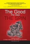 The Good The Bad The Spin Collected Salvos On Public Relations New Media And Journalism