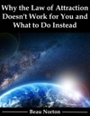 Why The Law Of Attraction Doesnt Work For You And What To Do Instead