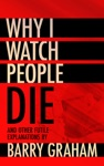 Why I Watch People Die And Other Futile Explanations