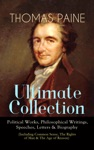 THOMAS PAINE Ultimate Collection Political Works Philosophical Writings Speeches Letters  Biography Including Common Sense The Rights Of Man  The Age Of Reason
