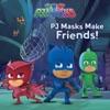 PJ Masks Make Friends