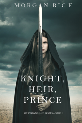 Knight, Heir, Prince (Of Crowns and Glory—Book 3) - Morgan Rice book
