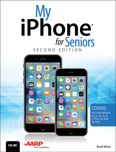 My iPhone for Seniors (Covers iOS 9 for iPhone 6s/6s Plus, 6/6 Plus,5s/5C/5, and 4s), 2/e