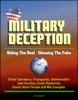 Military Deception: Hiding The Real - Showing The Fake - Denial Operations, Propaganda, Disinformation, Joint Doctrine, Soviet Maskirovka, Desert Storm Persian Gulf War Examples