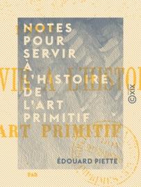 Notes Pour Servir L Histoire De L Art Primitif